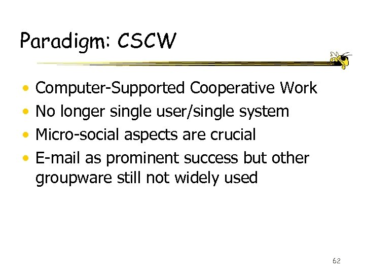 Paradigm: CSCW • • Computer-Supported Cooperative Work No longer single user/single system Micro-social aspects