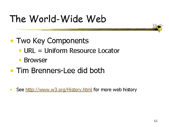 The World-Wide Web • Two Key Components § URL = Uniform Resource Locator §
