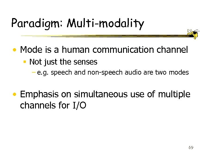 Paradigm: Multi-modality • Mode is a human communication channel § Not just the senses