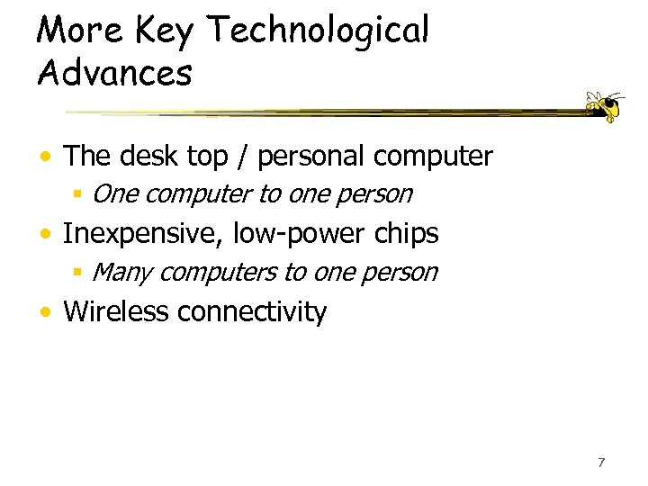 More Key Technological Advances • The desk top / personal computer § One computer