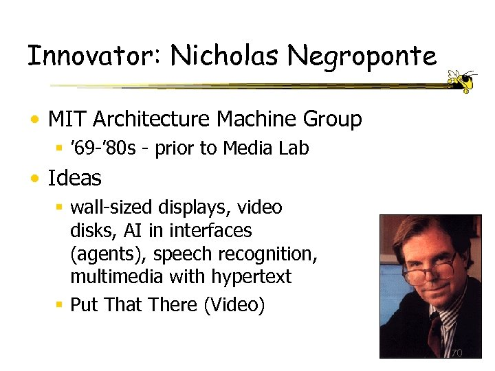 Innovator: Nicholas Negroponte • MIT Architecture Machine Group § ' 69 -' 80 s