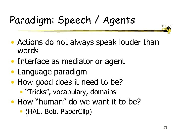 Paradigm: Speech / Agents • Actions do not always speak louder than words •