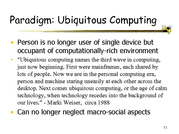 Paradigm: Ubiquitous Computing • Person is no longer user of single device but occupant