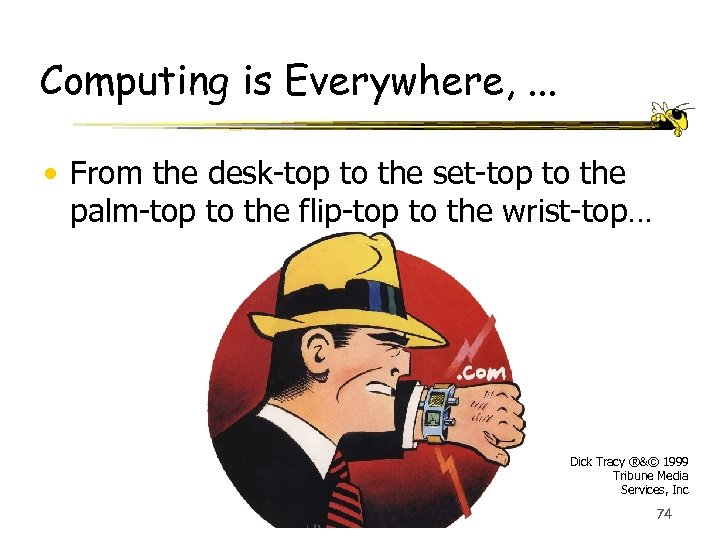 Computing is Everywhere, . . . • From the desk-top to the set-top to