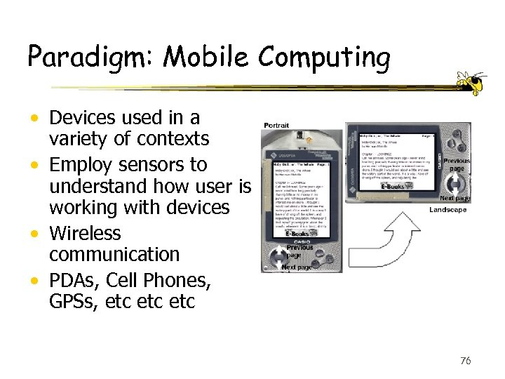 Paradigm: Mobile Computing • Devices used in a variety of contexts • Employ sensors