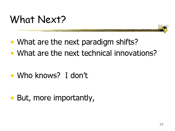 What Next? • What are the next paradigm shifts? • What are the next
