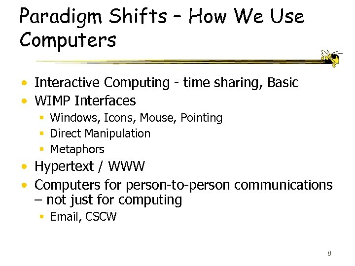 Paradigm Shifts – How We Use Computers • Interactive Computing - time sharing, Basic