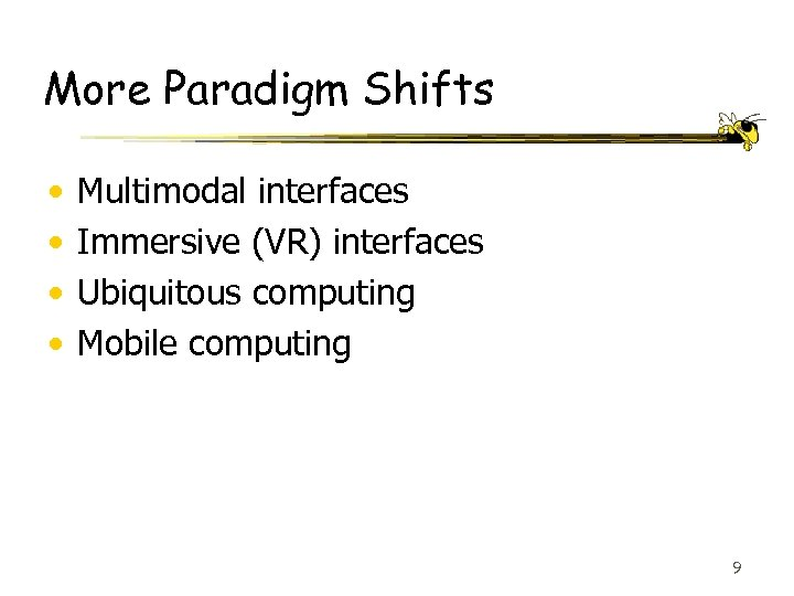 More Paradigm Shifts • • Multimodal interfaces Immersive (VR) interfaces Ubiquitous computing Mobile computing