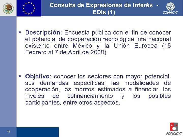 Consulta de Expresiones de Interés EDIs (1) § Descripción: Encuesta pública con el fin