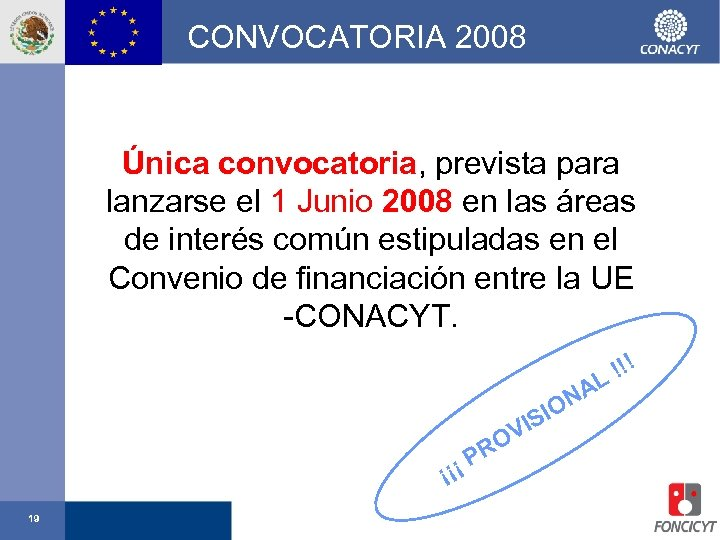 CONVOCATORIA 2008 Única convocatoria, prevista para lanzarse el 1 Junio 2008 en las áreas