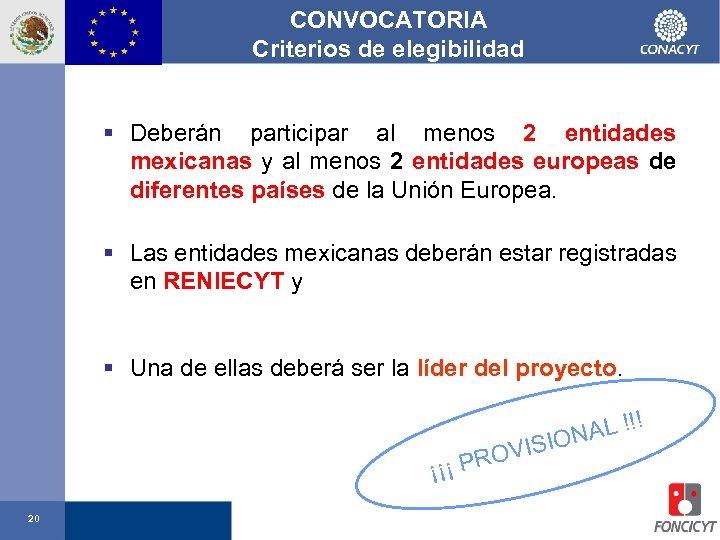 CONVOCATORIA Criterios de elegibilidad § Deberán participar al menos 2 entidades mexicanas y al
