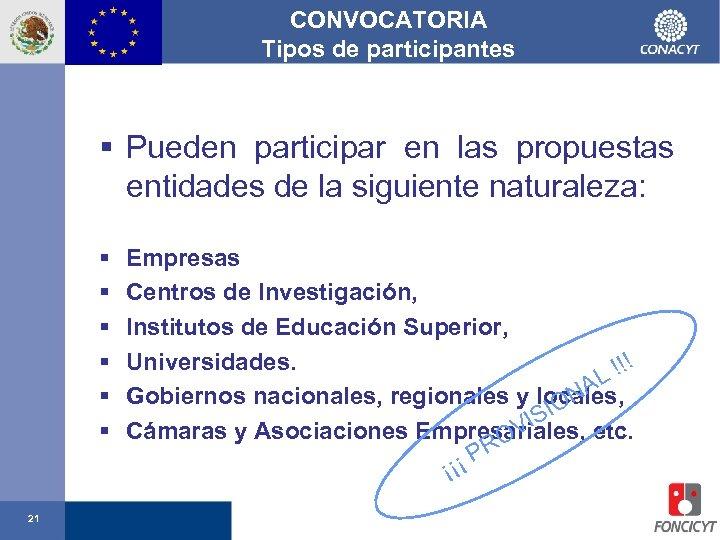 CONVOCATORIA Tipos de participantes § Pueden participar en las propuestas entidades de la siguiente