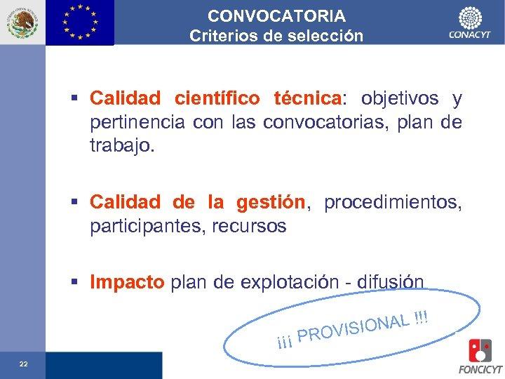 CONVOCATORIA Criterios de selección § Calidad científico técnica: objetivos y pertinencia con las convocatorias,