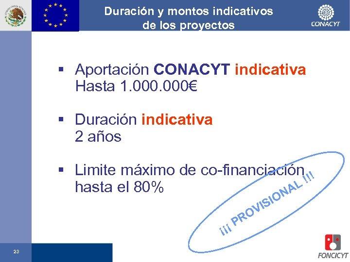Duración y montos indicativos de los proyectos § Aportación CONACYT indicativa Hasta 1. 000€
