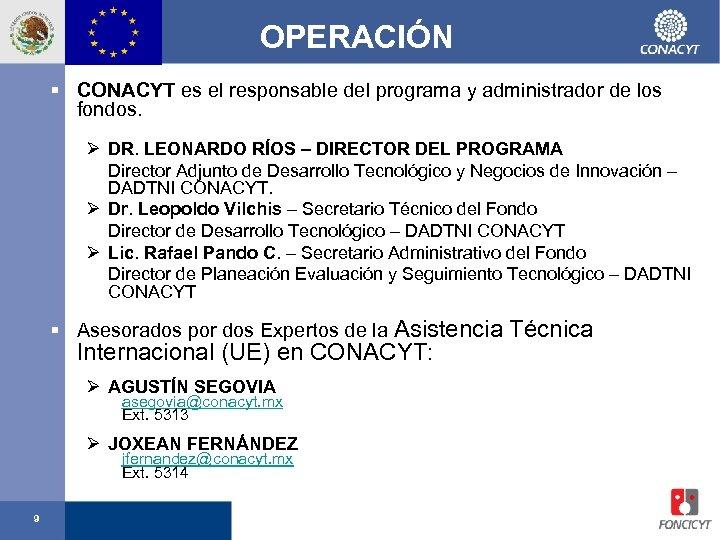 OPERACIÓN § CONACYT es el responsable del programa y administrador de los fondos. Ø