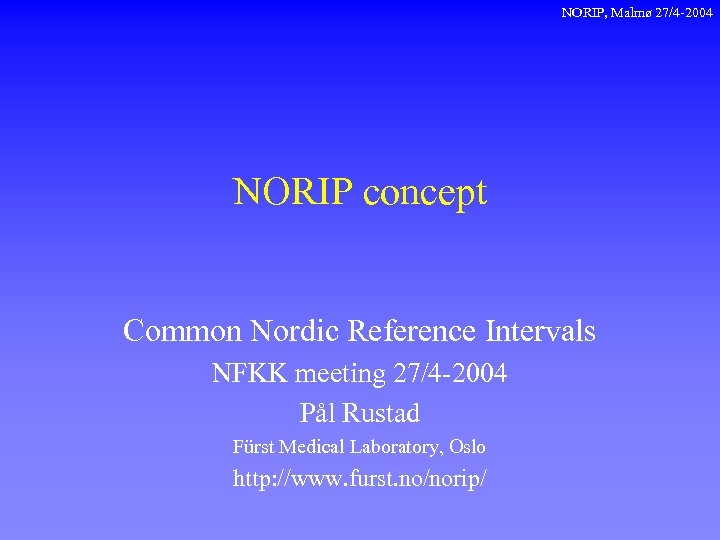 NORIP, Malmø 27/4 -2004 NORIP concept Common Nordic Reference Intervals NFKK meeting 27/4 -2004