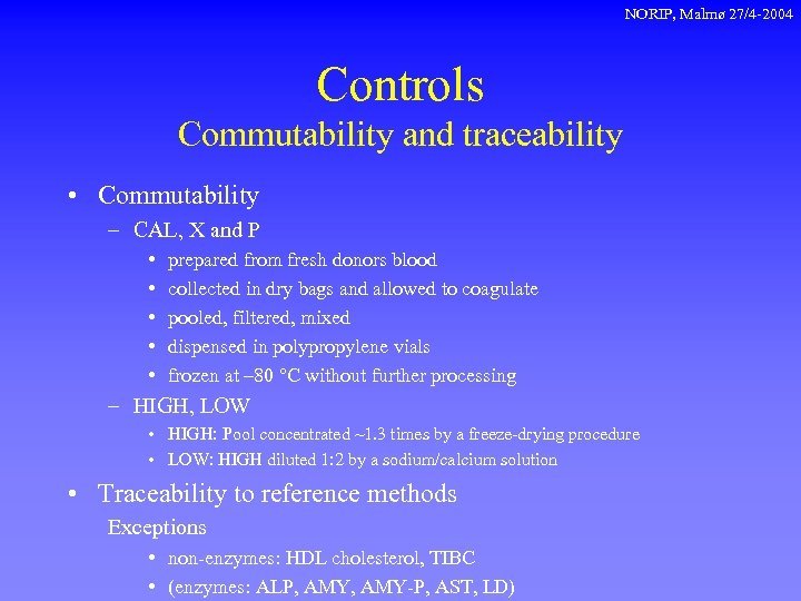 NORIP, Malmø 27/4 -2004 Controls Commutability and traceability • Commutability – CAL, X and