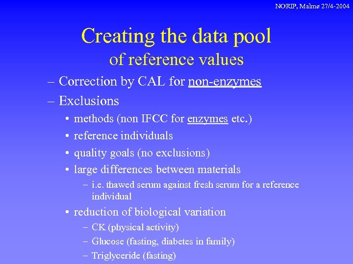 NORIP, Malmø 27/4 -2004 Creating the data pool of reference values – Correction by