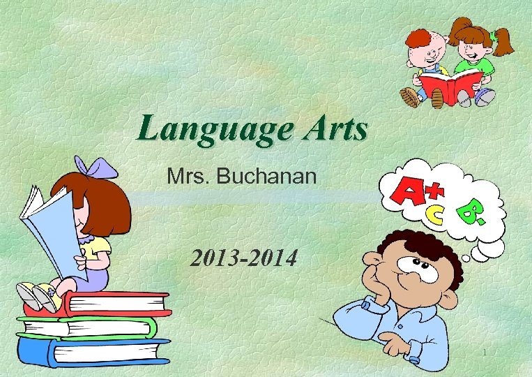 Language Arts Mrs. Buchanan 2013 -2014 1