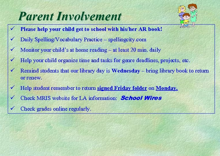 Parent Involvement ü Please help your child get to school with his/her AR book!