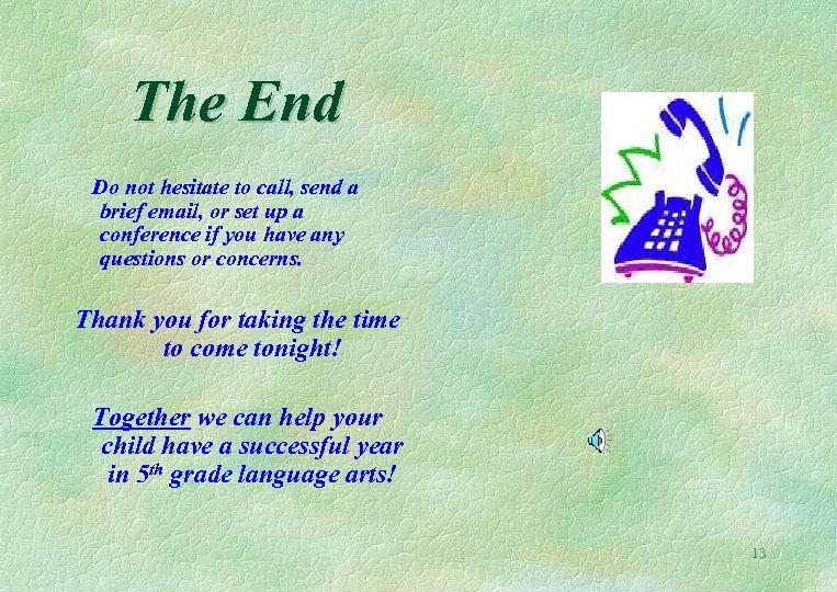 The End Do not hesitate to call, send a brief email, or set up