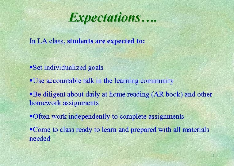 Expectations…. In LA class, students are expected to: §Set individualized goals §Use accountable talk