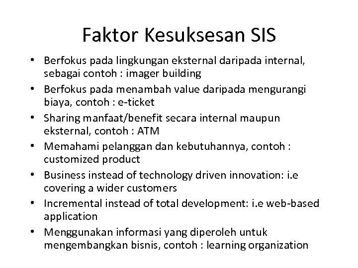 Faktor Kesuksesan SIS • Berfokus pada lingkungan eksternal daripada internal, sebagai contoh : imager