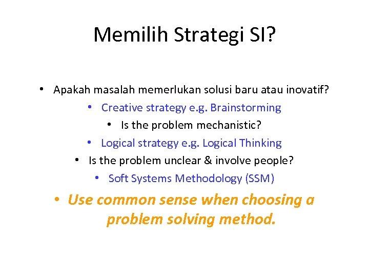 Memilih Strategi SI? • Apakah masalah memerlukan solusi baru atau inovatif? • Creative strategy