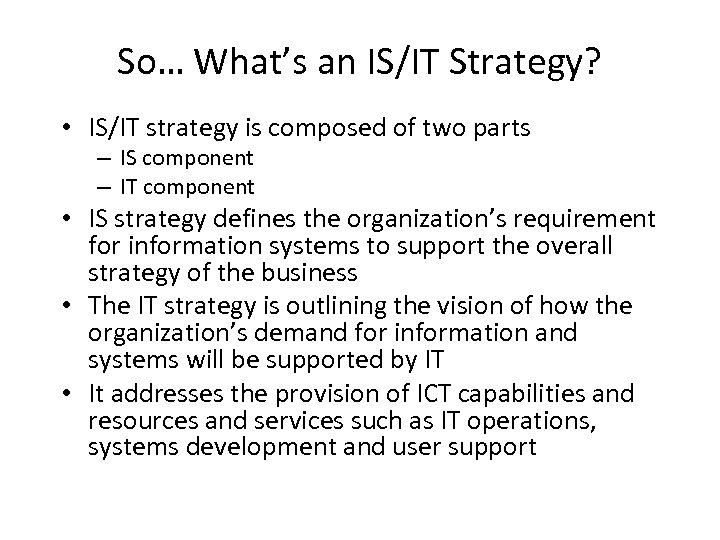 So… What's an IS/IT Strategy? • IS/IT strategy is composed of two parts –