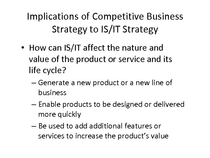 Implications of Competitive Business Strategy to IS/IT Strategy • How can IS/IT affect the