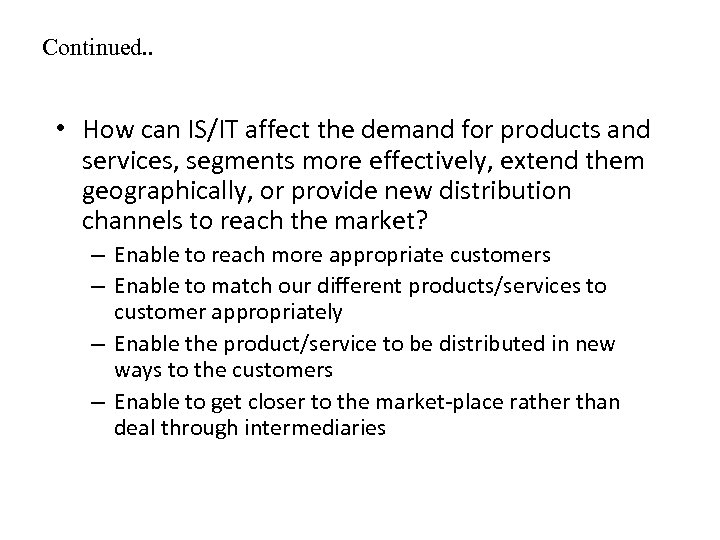 Continued. . • How can IS/IT affect the demand for products and services, segments