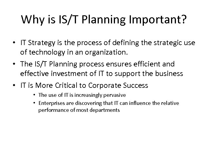 Why is IS/T Planning Important? • IT Strategy is the process of defining the