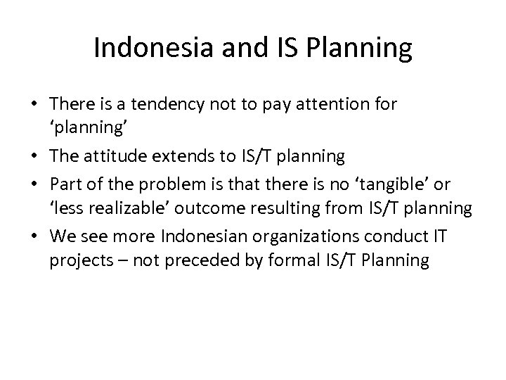 Indonesia and IS Planning • There is a tendency not to pay attention for