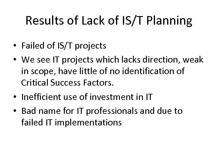 Results of Lack of IS/T Planning • Failed of IS/T projects • We see