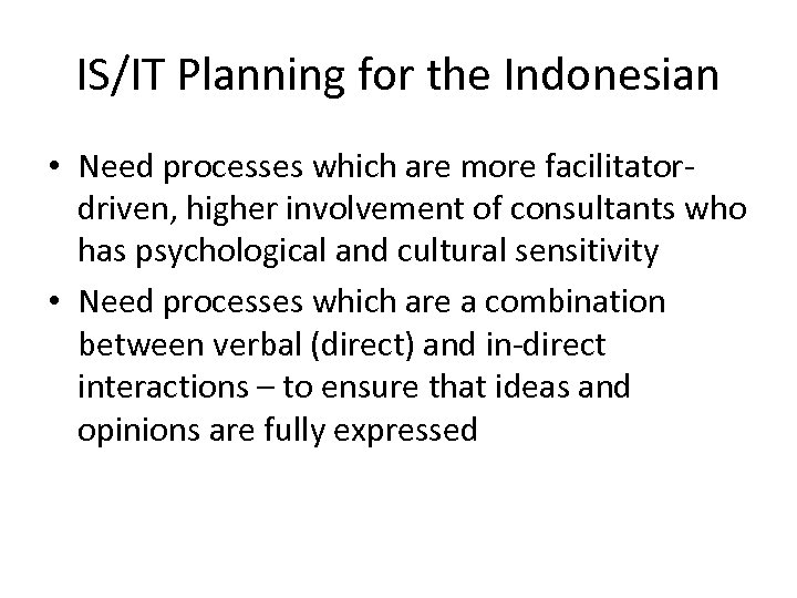 IS/IT Planning for the Indonesian • Need processes which are more facilitatordriven, higher involvement