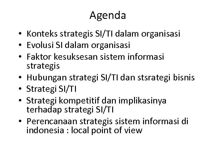 Agenda • Konteks strategis SI/TI dalam organisasi • Evolusi SI dalam organisasi • Faktor