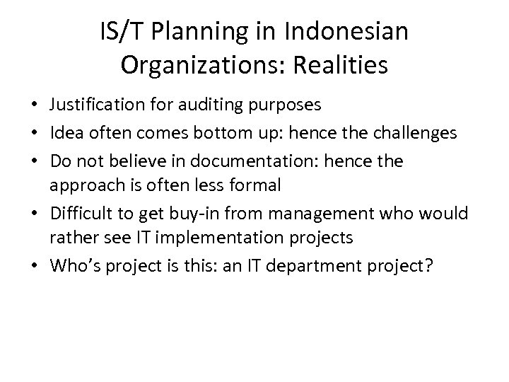 IS/T Planning in Indonesian Organizations: Realities • Justification for auditing purposes • Idea often