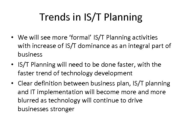 Trends in IS/T Planning • We will see more 'formal' IS/T Planning activities with