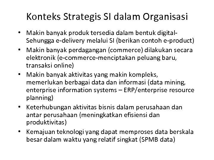 Konteks Strategis SI dalam Organisasi • Makin banyak produk tersedia dalam bentuk digital. Sehungga