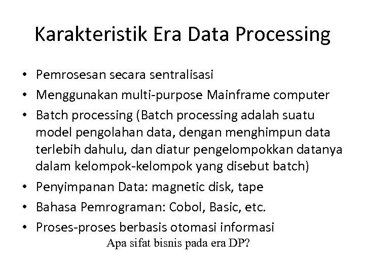 Karakteristik Era Data Processing • Pemrosesan secara sentralisasi • Menggunakan multi-purpose Mainframe computer •