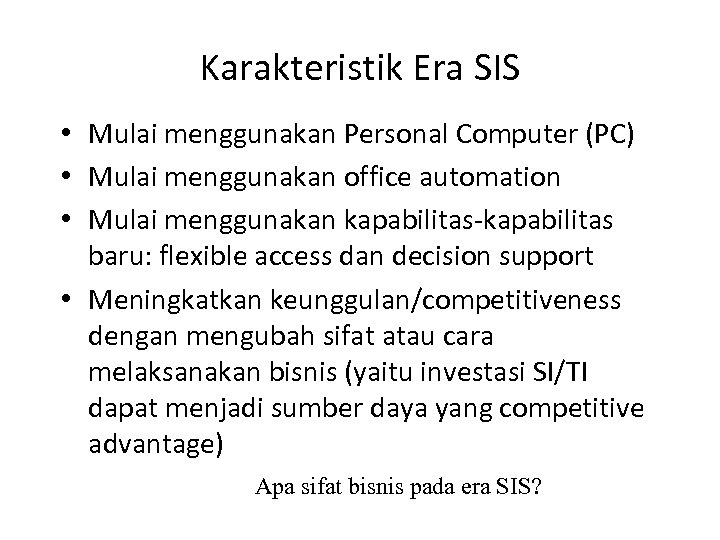 Karakteristik Era SIS • Mulai menggunakan Personal Computer (PC) • Mulai menggunakan office automation