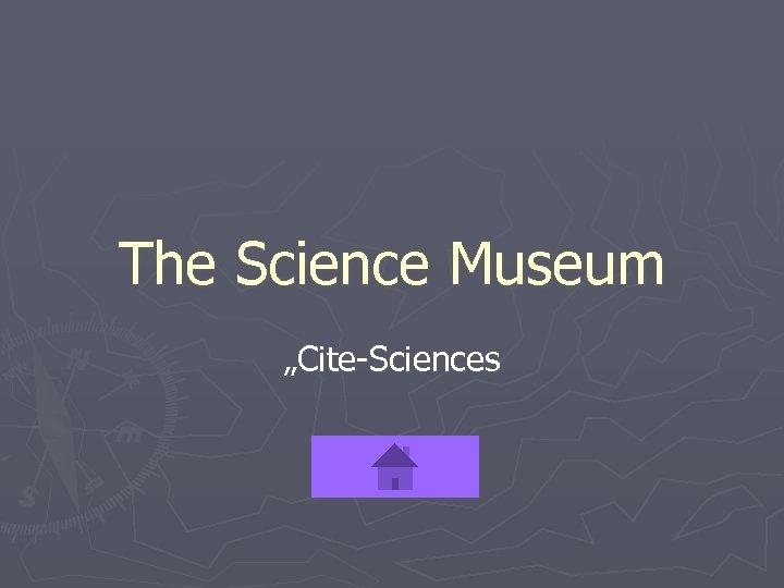 "The Science Museum ""Cite-Sciences"