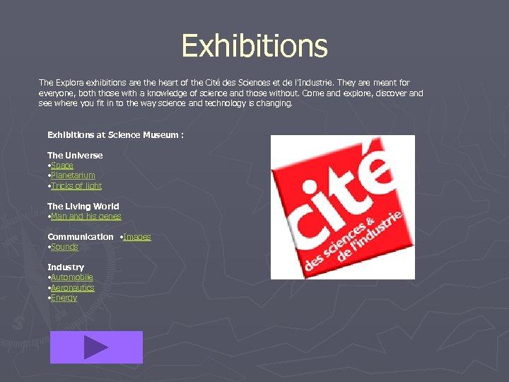 Exhibitions The Explora exhibitions are the heart of the Cité des Sciences et de