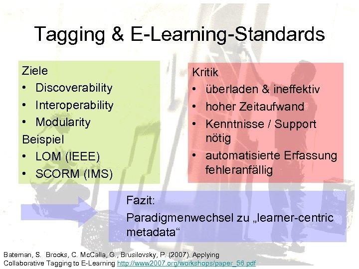 Tagging & E-Learning-Standards Ziele • Discoverability • Interoperability • Modularity Beispiel • LOM (IEEE)