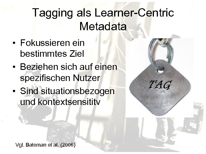 Tagging als Learner-Centric Metadata • Fokussieren ein bestimmtes Ziel • Beziehen sich auf einen