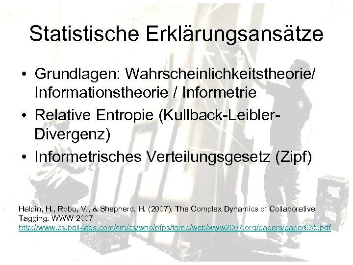 Statistische Erklärungsansätze • Grundlagen: Wahrscheinlichkeitstheorie/ Informationstheorie / Informetrie • Relative Entropie (Kullback-Leibler. Divergenz) •