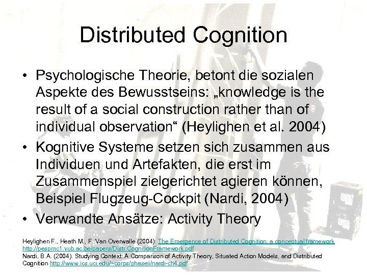 "Distributed Cognition • Psychologische Theorie, betont die sozialen Aspekte des Bewusstseins: ""knowledge is the"