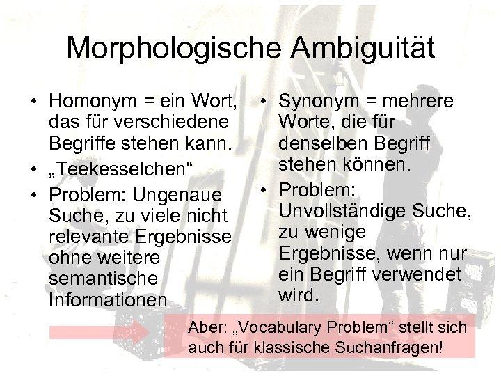 Morphologische Ambiguität • Homonym = ein Wort, • Synonym = mehrere das für verschiedene