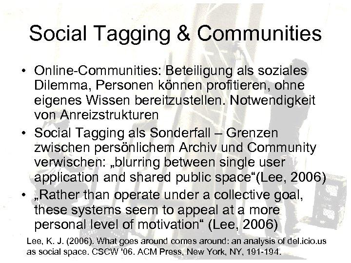 Social Tagging & Communities • Online-Communities: Beteiligung als soziales Dilemma, Personen können profitieren, ohne