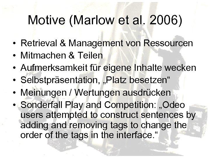 Motive (Marlow et al. 2006) • • • Retrieval & Management von Ressourcen Mitmachen